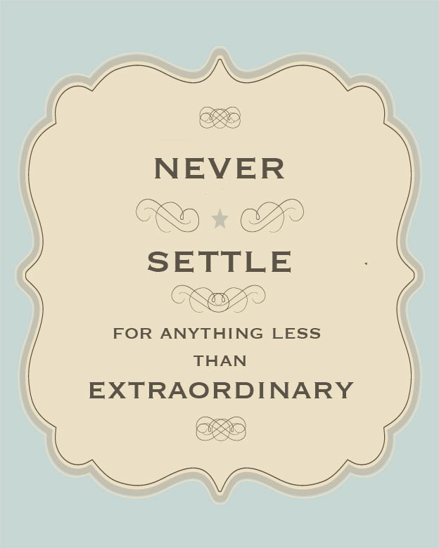 Never Settle For Mediocrity Quote 2 Picture Quote #1