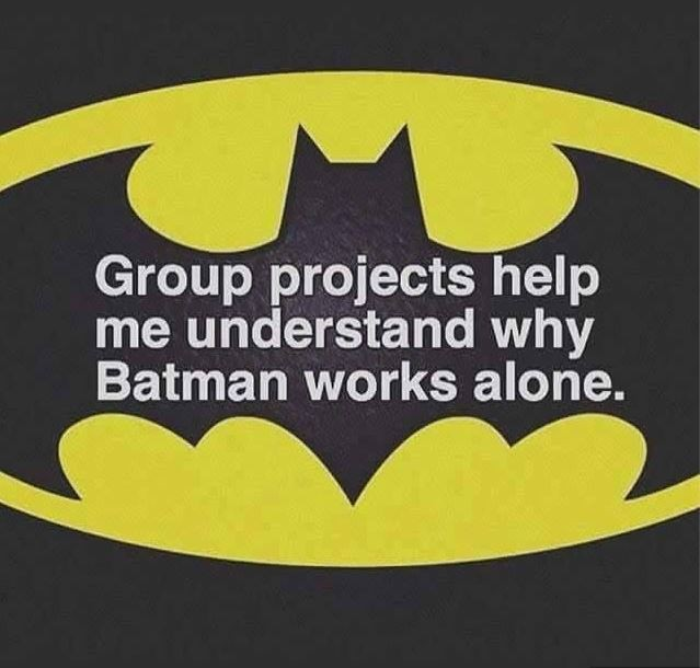 Group projects help me understand why Batman works alone Picture Quote #1