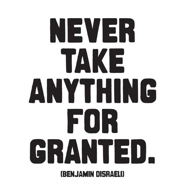 Never Take For Granted Quote 1 Picture Quote #1