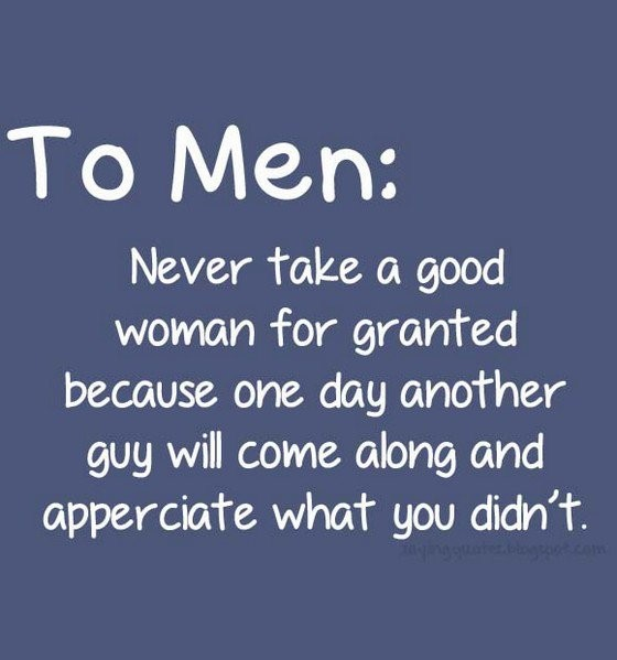Good Men Quotes And Sayings: Never Take For Granted Quote