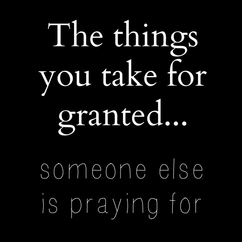 Never Take For Granted Quote 3 Picture Quote #1
