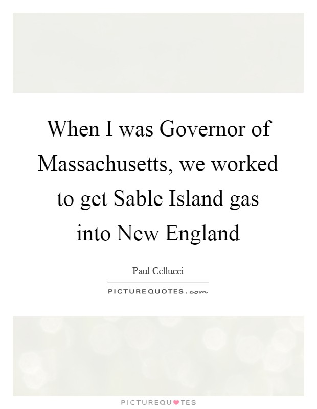 New England Quotes: When I Was Governor Of Massachusetts, We Worked To Get
