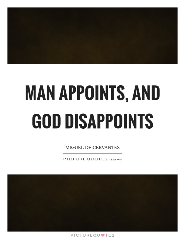 Man appoints, and God disappoints Picture Quote #1