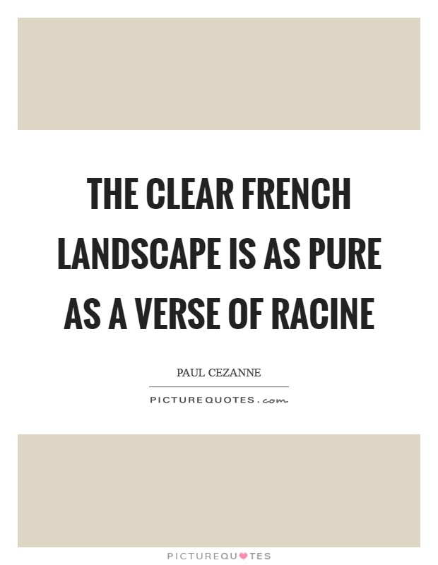 The clear French landscape is as pure as a verse of Racine Picture Quote #1