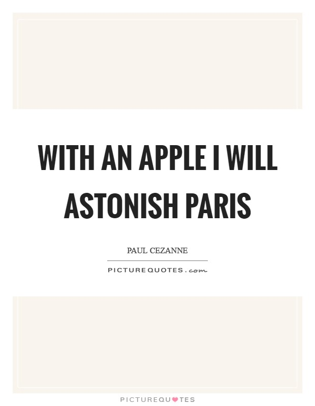 With an apple I will astonish Paris Picture Quote #1