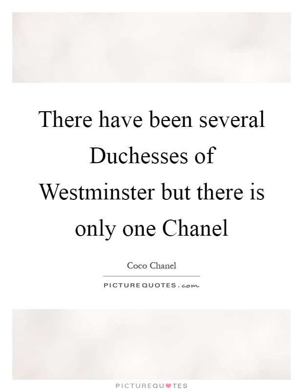 There have been several Duchesses of Westminster but there is only one Chanel Picture Quote #1