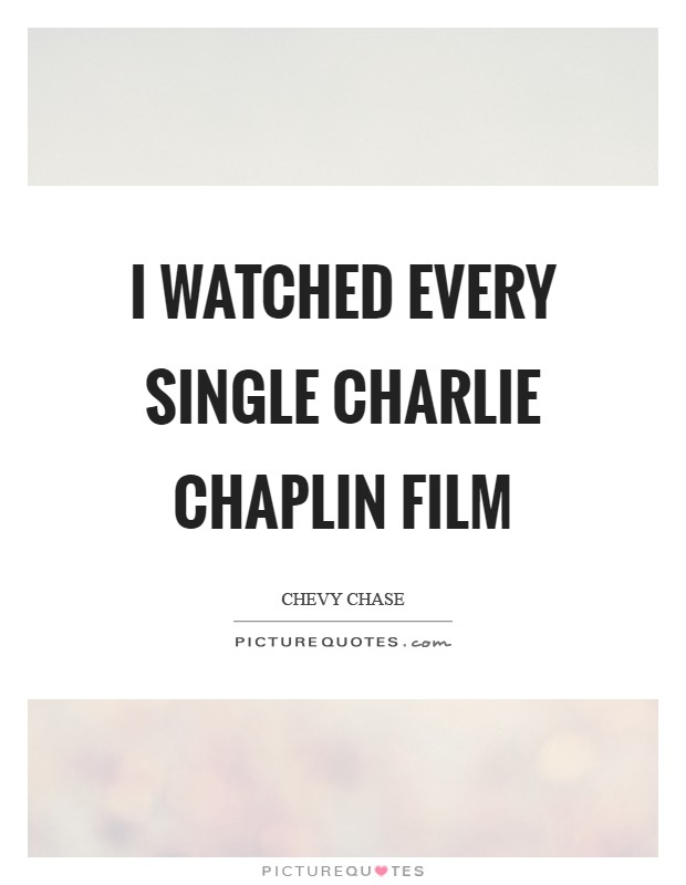 I watched every single Charlie Chaplin film Picture Quote #1