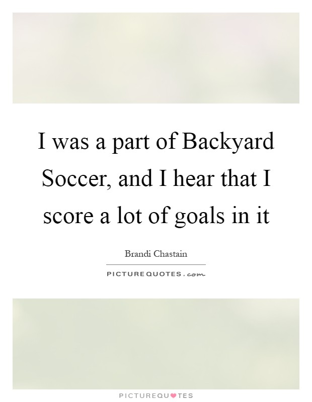 I was a part of Backyard Soccer, and I hear that I score a lot of goals in it Picture Quote #1