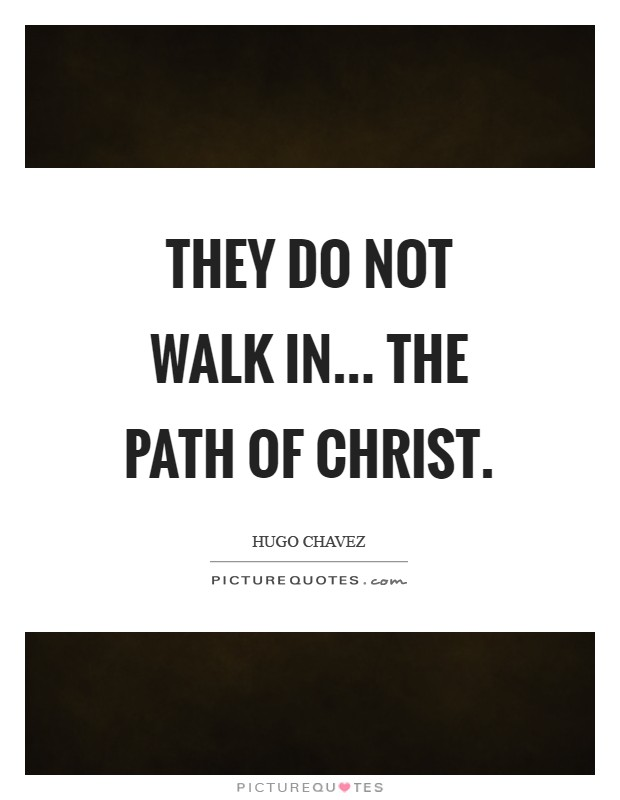 They do not walk in... The path of Christ Picture Quote #1