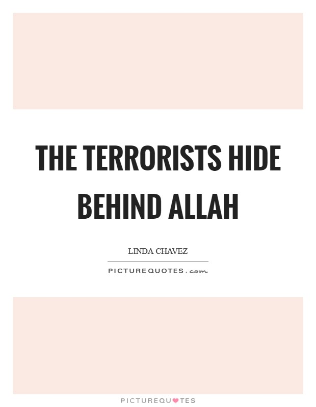 The terrorists hide behind Allah Picture Quote #1
