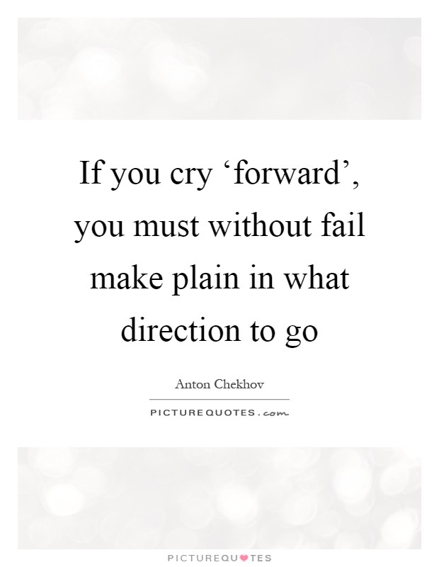 If you cry 'forward', you must without fail make plain in what direction to go Picture Quote #1