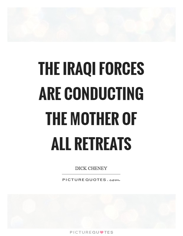 The Iraqi forces are conducting the Mother of all Retreats Picture Quote #1