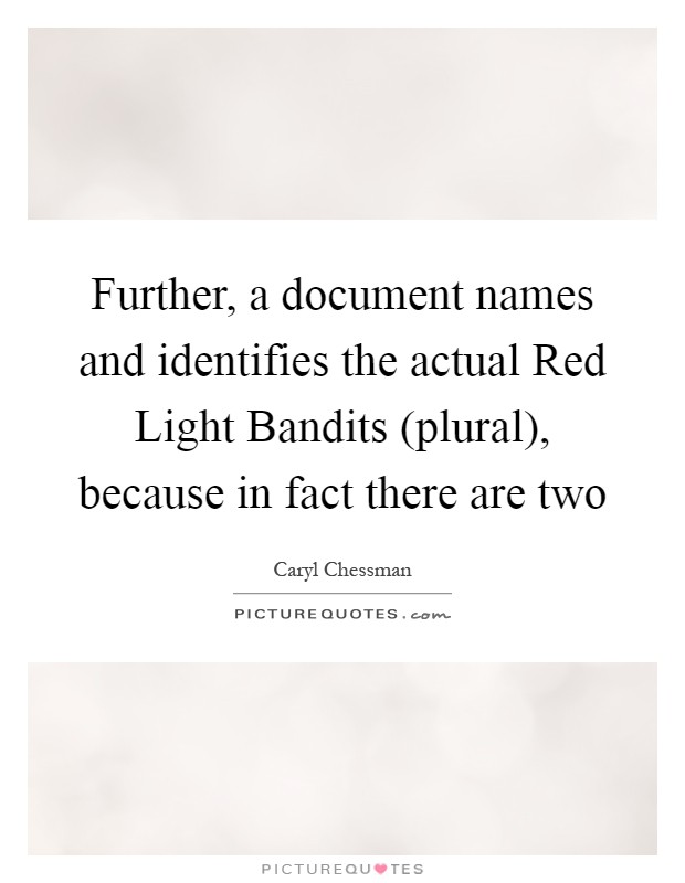 Further, a document names and identifies the actual Red Light Bandits (plural), because in fact there are two Picture Quote #1