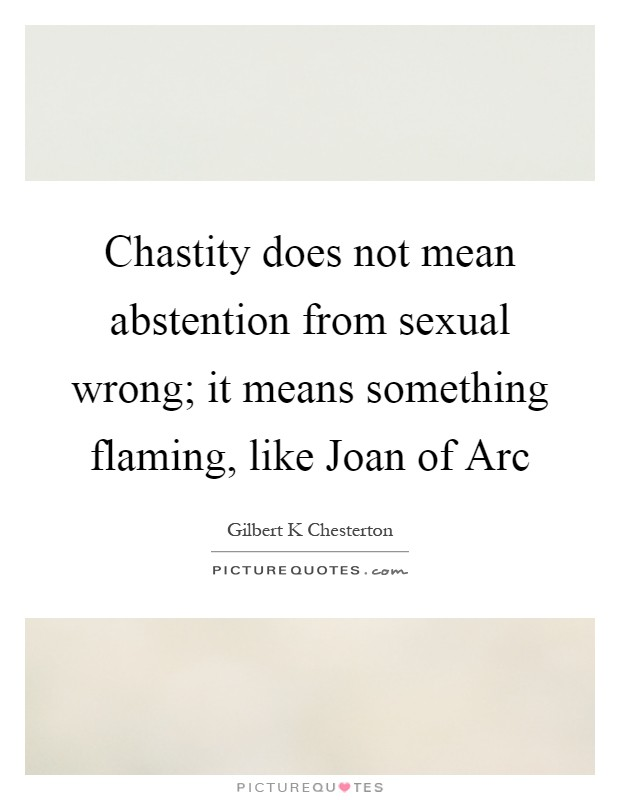 Chastity does not mean abstention from sexual wrong; it means something flaming, like Joan of Arc Picture Quote #1