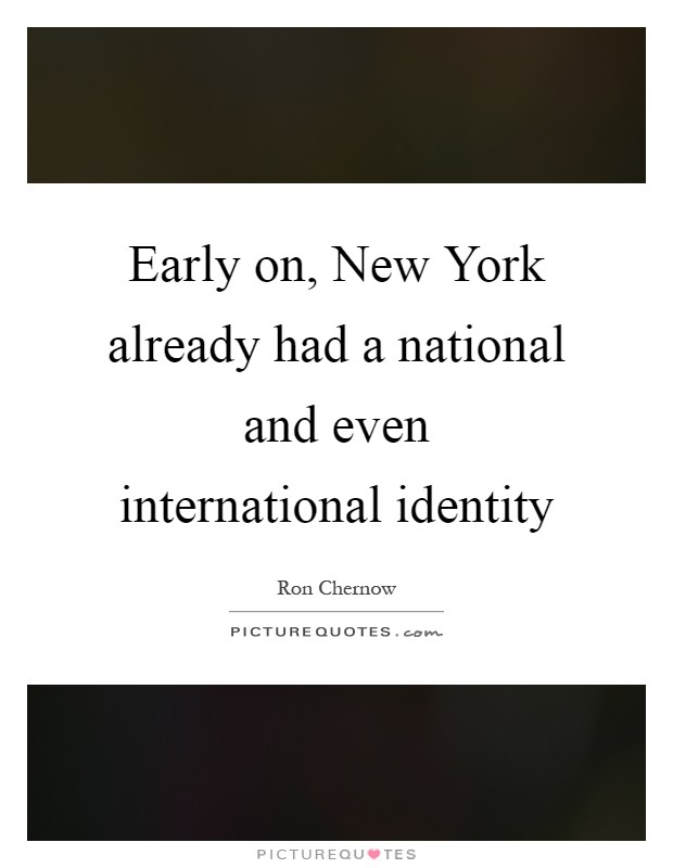 Early on, New York already had a national and even international identity Picture Quote #1