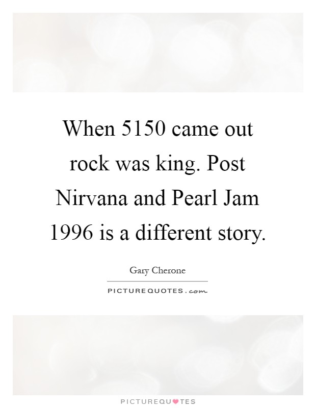 When 5150 came out rock was king. Post Nirvana and Pearl Jam 1996 is a different story Picture Quote #1