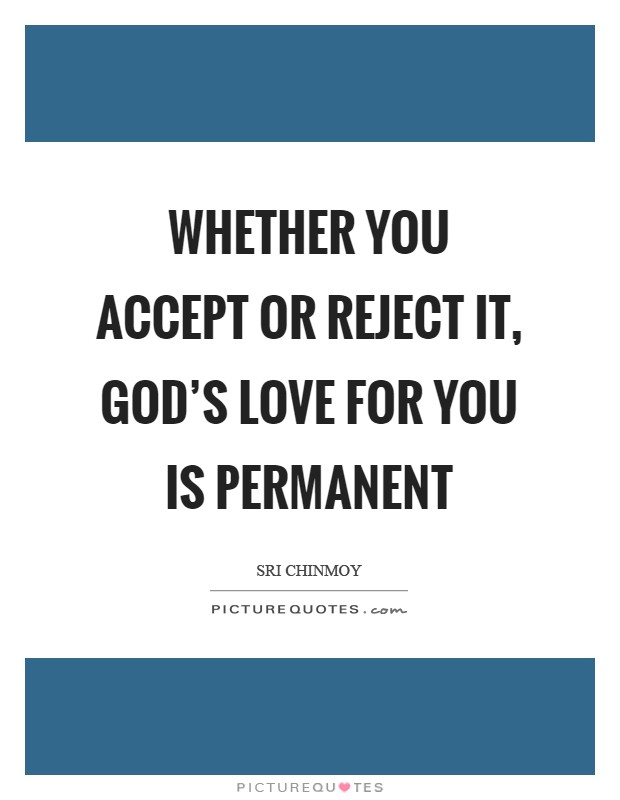 Whether you accept or reject it, God's Love for you is permanent Picture Quote #1