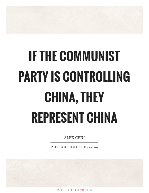 If the communist party is controlling China, they represent China Picture Quote #1