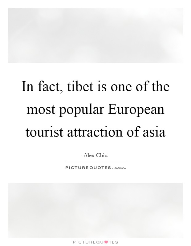 In fact, tibet is one of the most popular European tourist attraction of asia Picture Quote #1