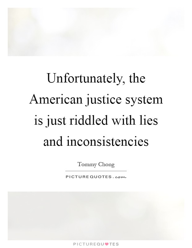 Unfortunately, the American justice system is just riddled with lies and inconsistencies Picture Quote #1