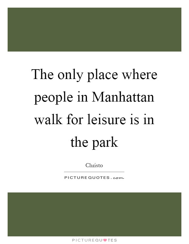 The only place where people in Manhattan walk for leisure is in the park Picture Quote #1