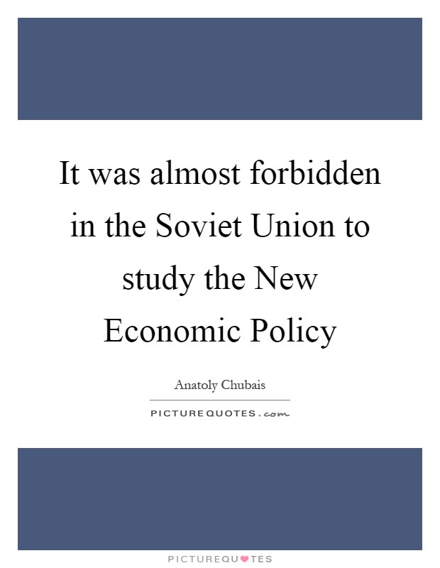 It was almost forbidden in the Soviet Union to study the New Economic Policy Picture Quote #1