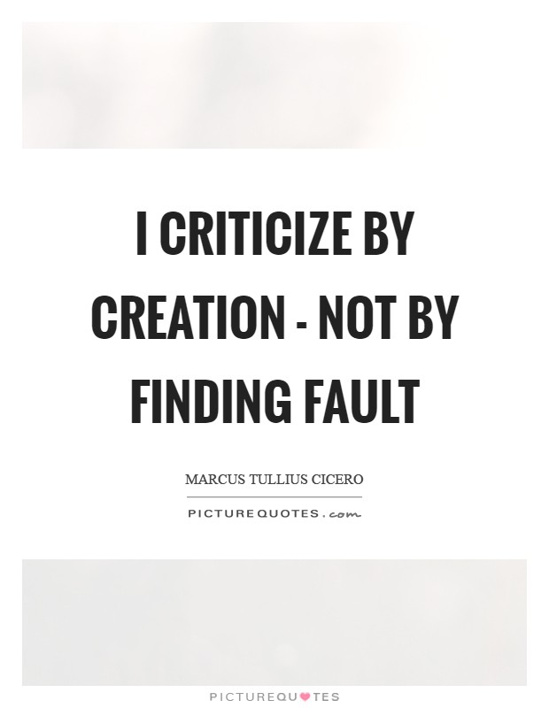 I criticize by creation - not by finding fault Picture Quote #1