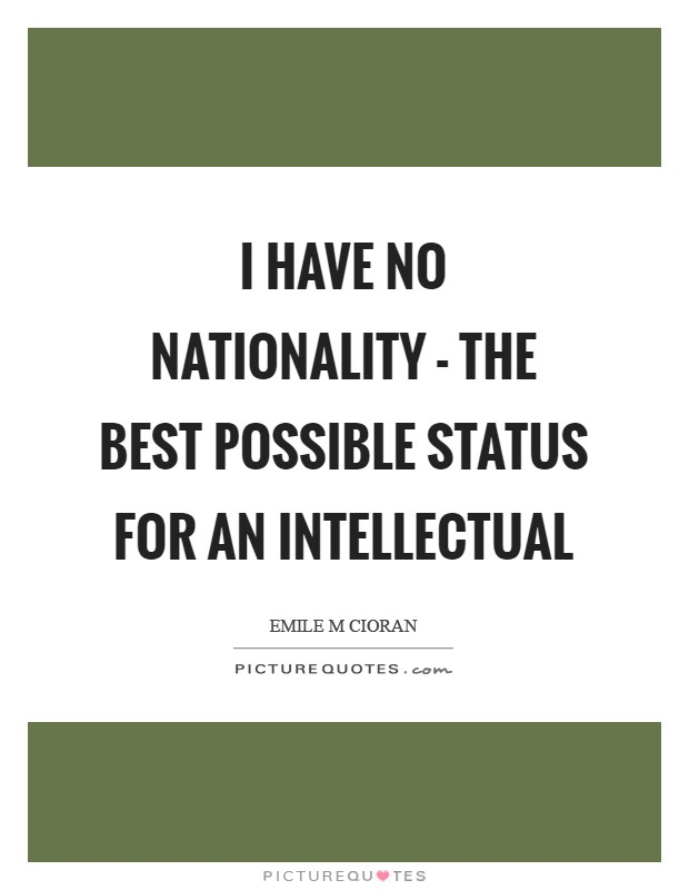 I have no nationality - the best possible status for an intellectual Picture Quote #1