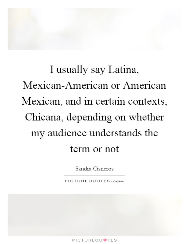 I Usually Say Latina Mexican American Or American Mexican And Picture Quotes