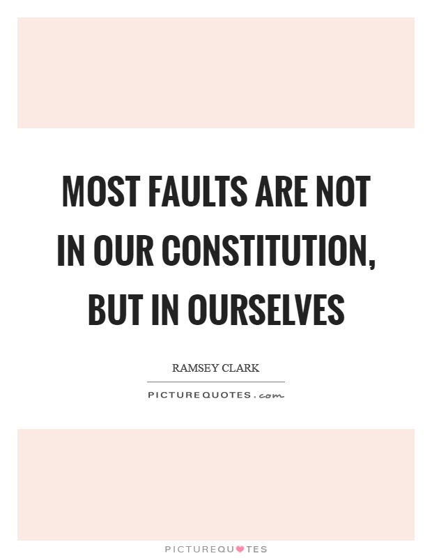 Most faults are not in our Constitution, but in ourselves Picture Quote #1