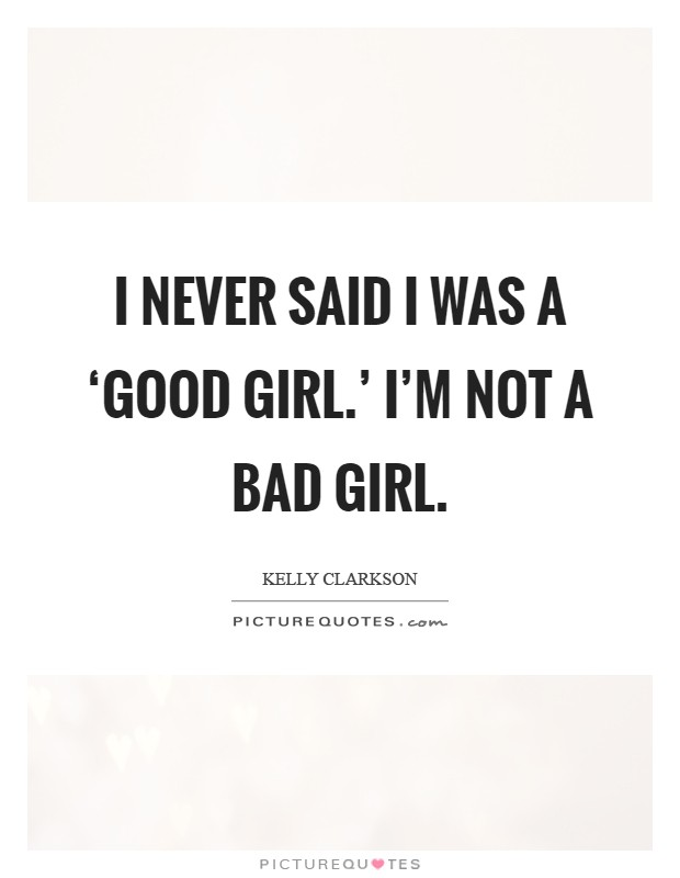im a bad girl quotes - photo #10
