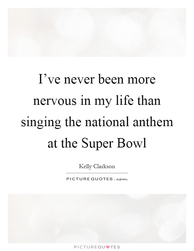 I've never been more nervous in my life than singing the national anthem at the Super Bowl Picture Quote #1