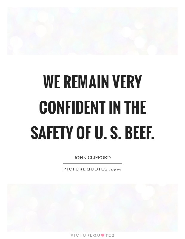 We remain very confident in the safety of U. S. Beef Picture Quote #1
