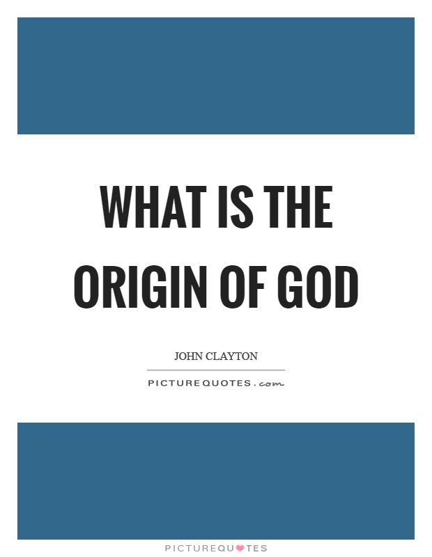 What is the origin of God Picture Quote #1
