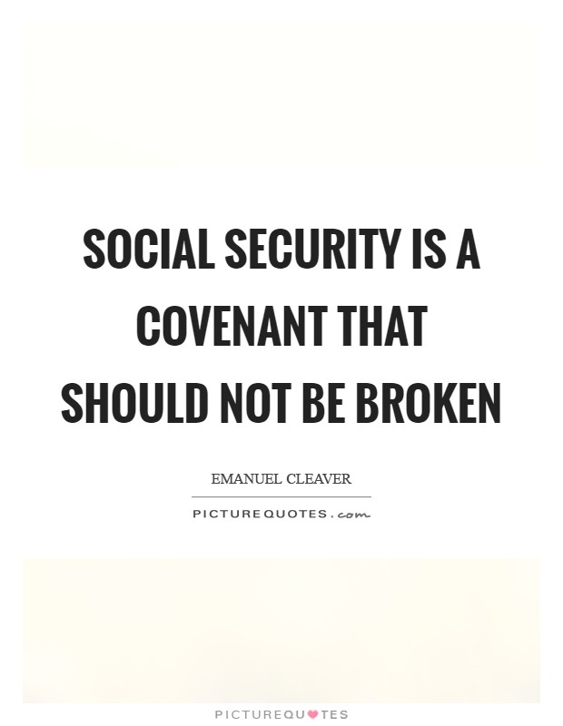 Social Security is a covenant that should not be broken Picture Quote #1