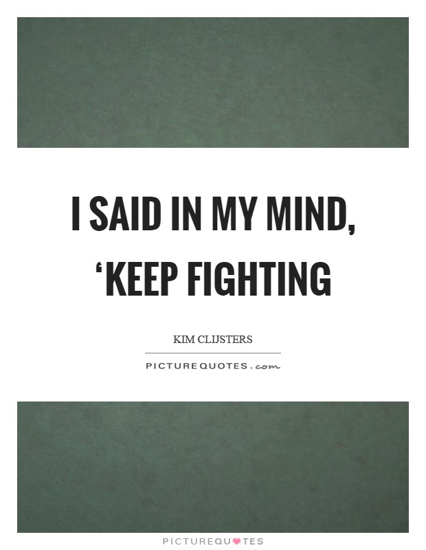 I said in my mind, 'keep fighting Picture Quote #1
