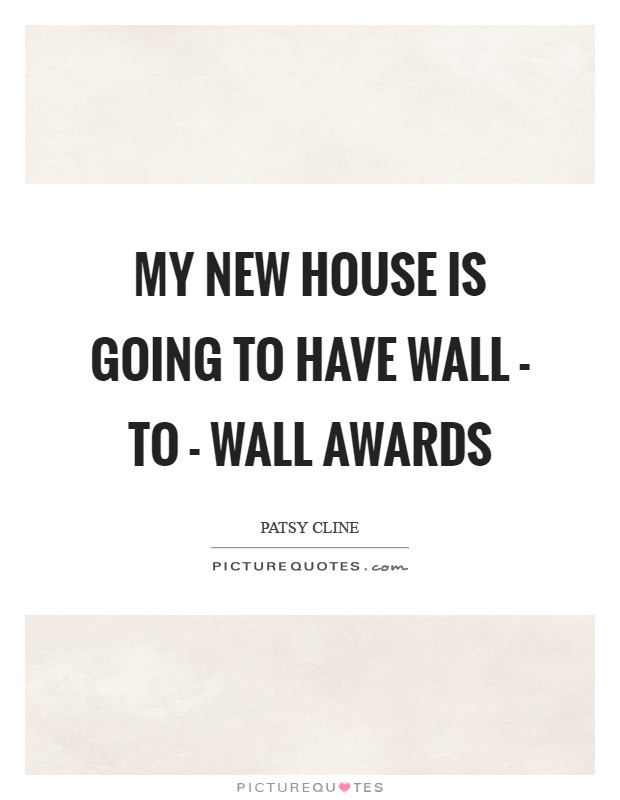 My new house is going to have wall - to - wall awards Picture Quote #1