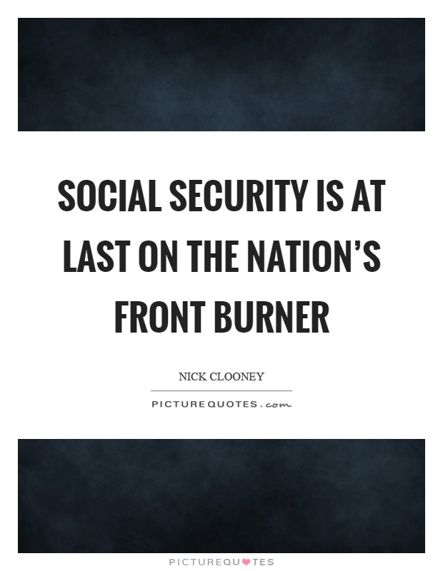 Social Security is at last on the nation's front burner Picture Quote #1