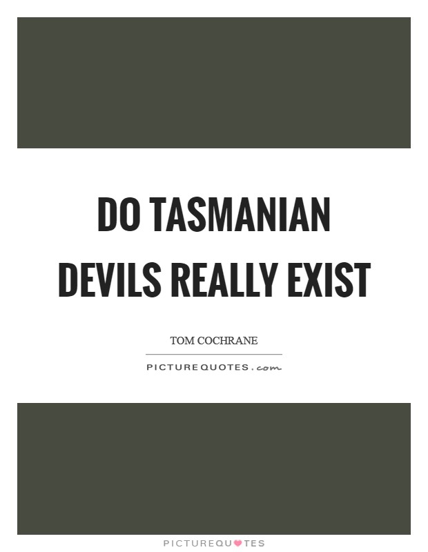 Do Tasmanian devils really exist Picture Quote #1