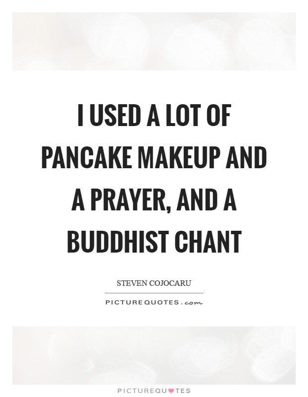 I used a lot of pancake makeup and a prayer, and a Buddhist chant Picture Quote #1
