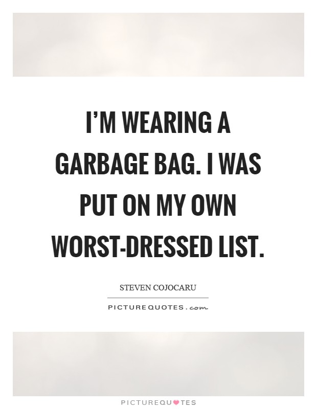 I'm wearing a garbage bag. I was put on my own worst-dressed list Picture Quote #1