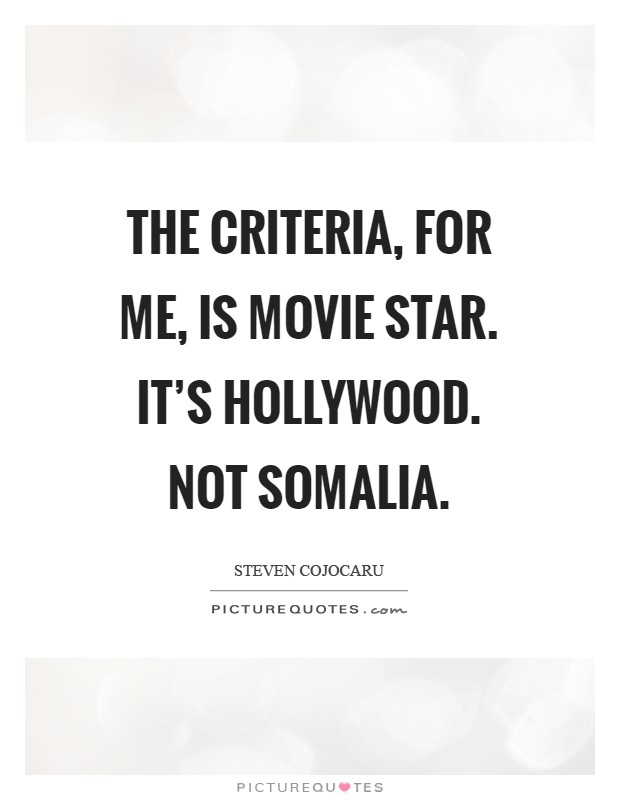 The criteria, for me, is movie star. It's Hollywood. Not Somalia Picture Quote #1