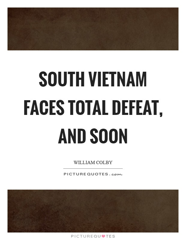 South Vietnam faces total defeat, and soon Picture Quote #1