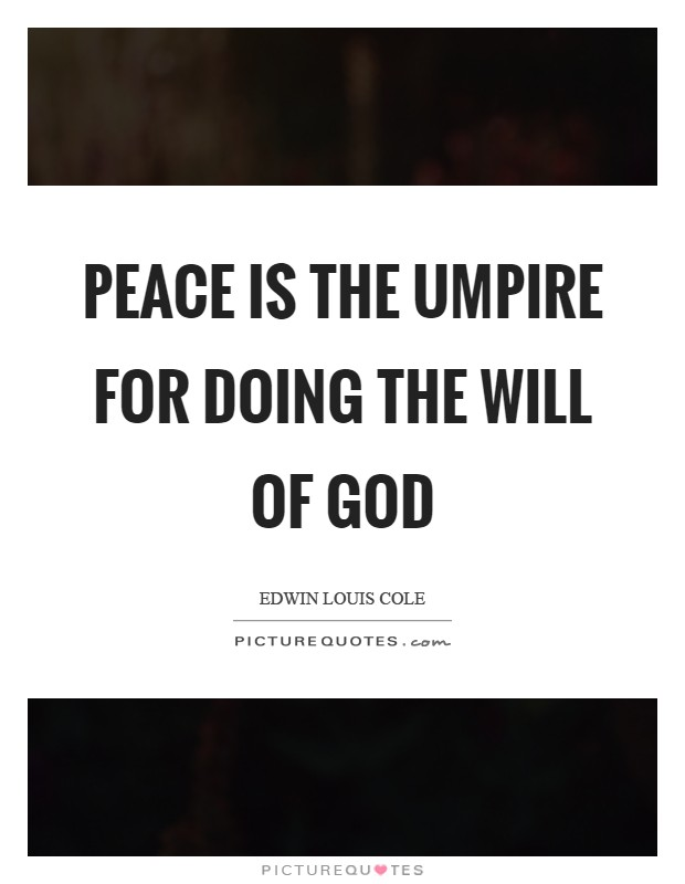 Peace is the umpire for doing the will of God Picture Quote #1