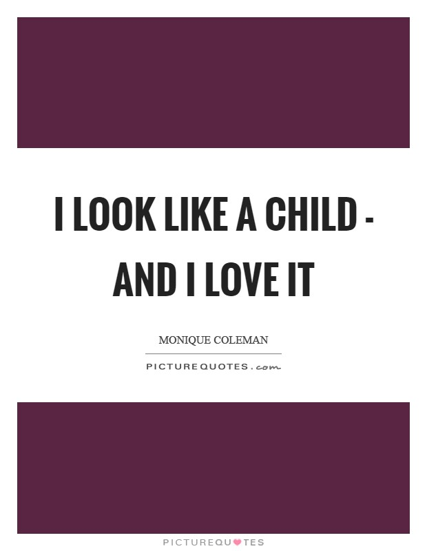 I look like a child - and I love it Picture Quote #1