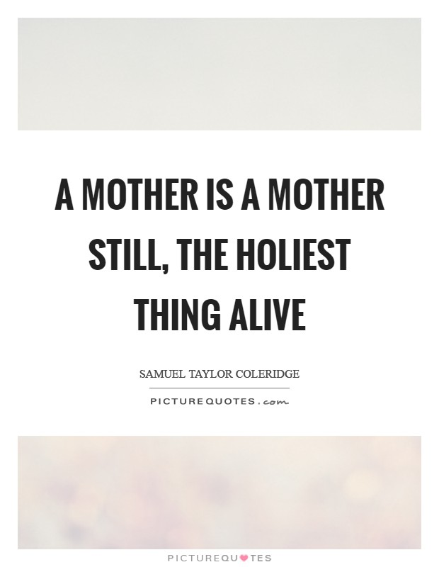 A mother is a mother still, The holiest thing alive Picture Quote #1