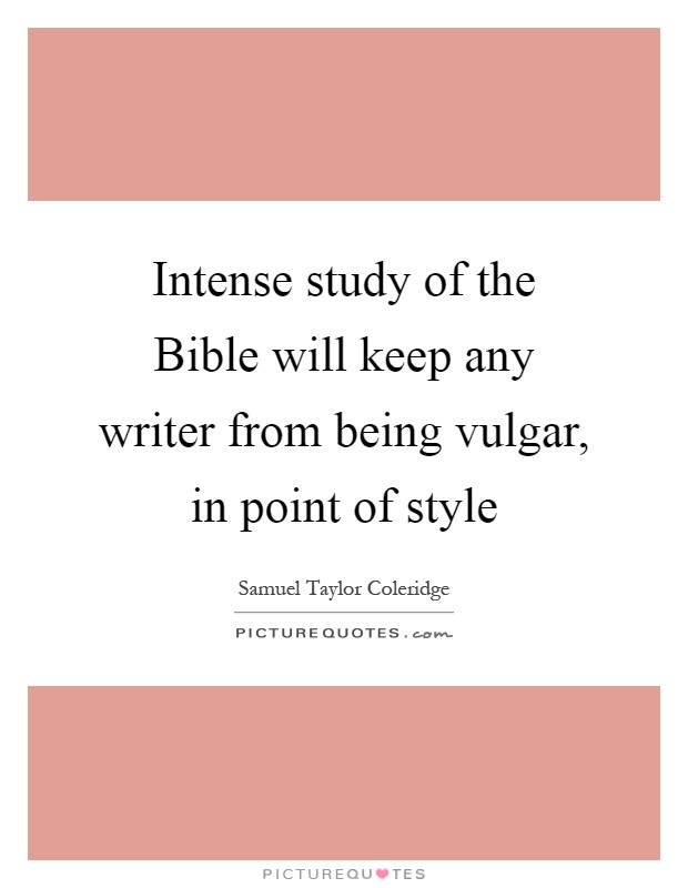 Intense study of the Bible will keep any writer from being vulgar, in point of style Picture Quote #1