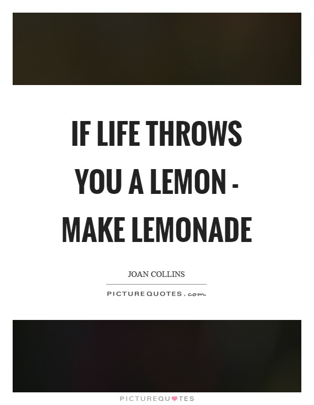 If life throws you a lemon - make lemonade Picture Quote #1