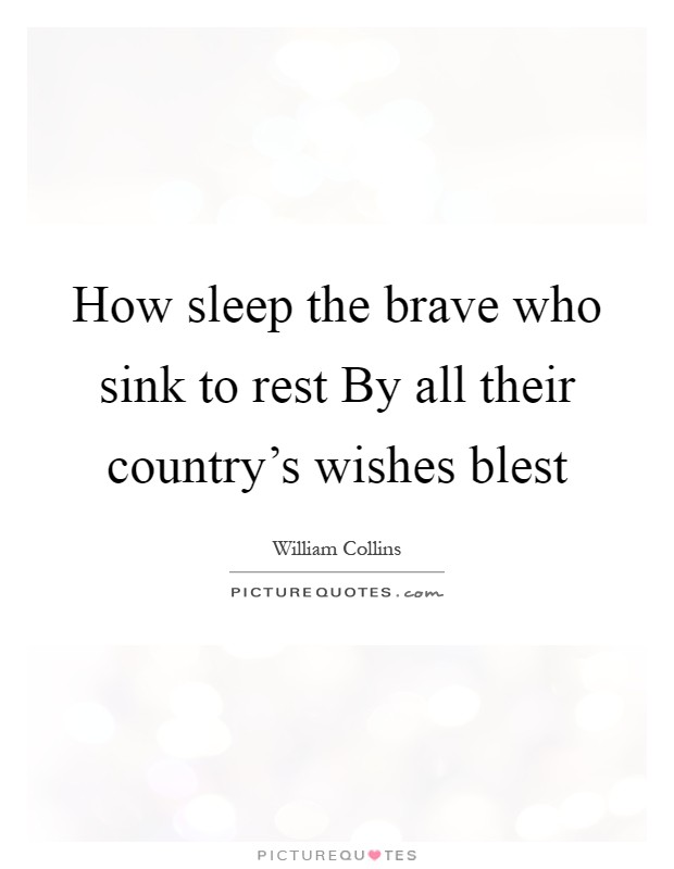 How sleep the brave who sink to rest By all their country's wishes blest Picture Quote #1