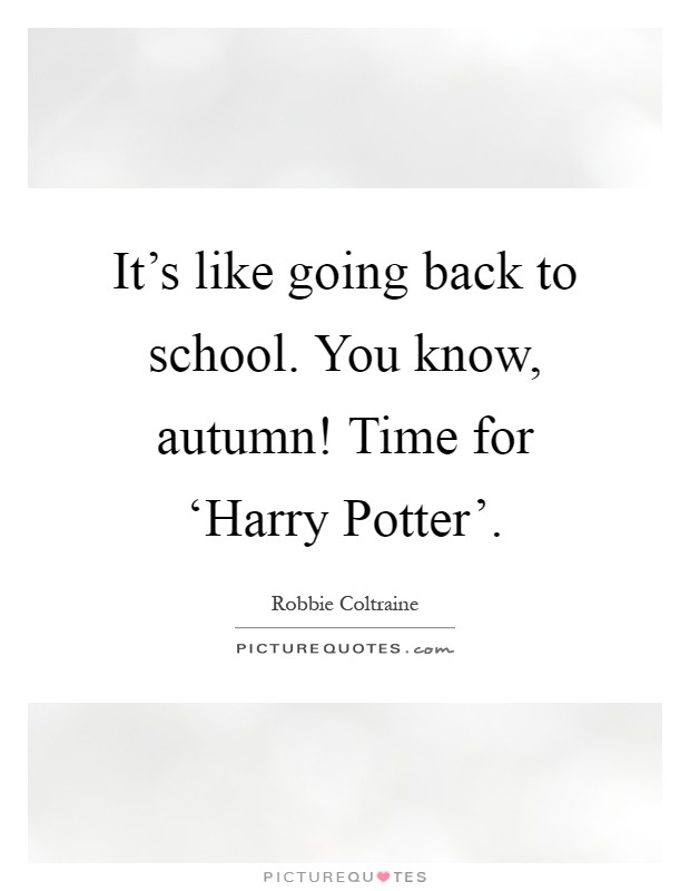 School Time Quotes: It's Like Going Back To School. You Know, Autumn! Time For